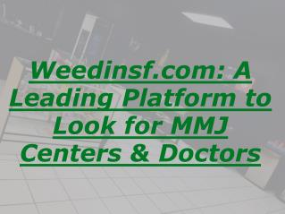 Weedinsf.com: A Leading Platform to Look for MMJ Centers & Doctors