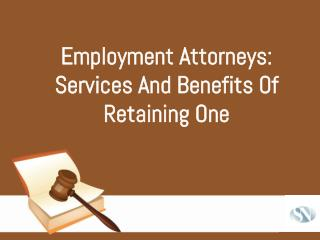 Employment Attorneys Services and Benefits of Retaining One