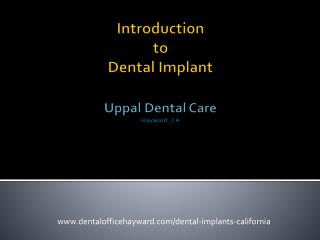 Introduction to Dental Implants - Uppal Dental Care, Hayward CA
