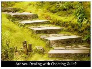 Are you Dealing with Cheating Guilt?
