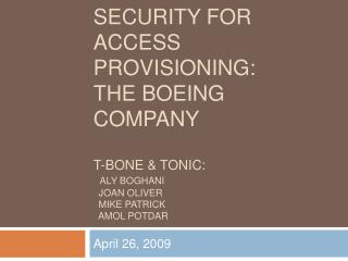 Information security for Access Provisioning:  the Boeing Company  t-bone  Tonic:   Aly Boghani   Joan oliver   Mike Pat
