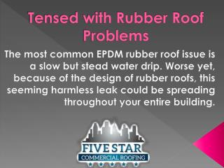 Tensed with rubber roof problems