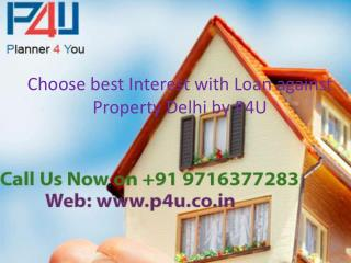 Choose best Interest with Loan against Property Delhi by P4U