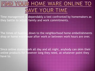 Find your Homeware Online to Save Your Time
