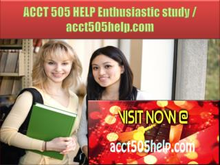 ACCT 505 HELP Enthusiastic study / acct505help.com
