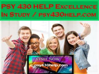 PSY 430 HELP Excellence In Study / psy430help.com