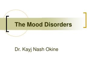 The Mood Disorders Dr. Kayj Nash Okine