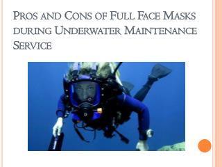 Pros and Cons of Full Face Masks during Underwater Maintenance Service