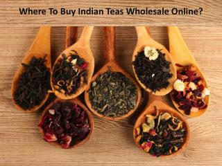 Where To Buy Indian Teas Wholesale Online?