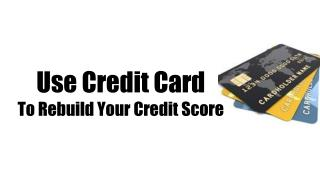 Use Credit Card To Rebuild Your Credit Score