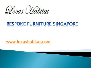 Bespoke Furniture Singapore - www.locushabitat.com