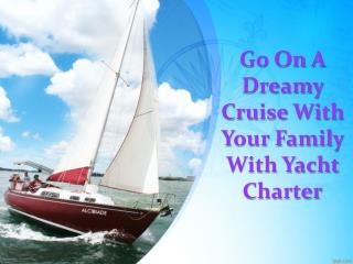 Go on a Dreamy Cruise with Your Family with Yacht Charter