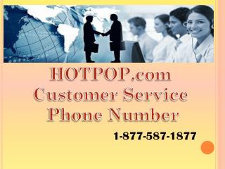 Call Hotpop.com customer service phone number 1 877-587-1877
