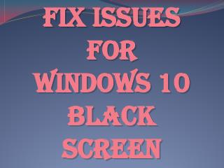 fix issues for Windows 10 Black Screen