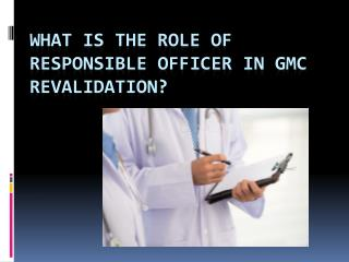 What is the role of responsible officer in GMC revalidation?