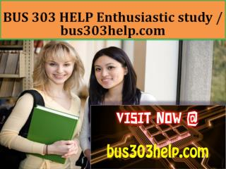 BUS 303 HELP Enthusiastic study / bus303help.com