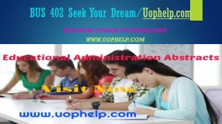 BUS 402 Seek Your Dream/Uophelpdotcom