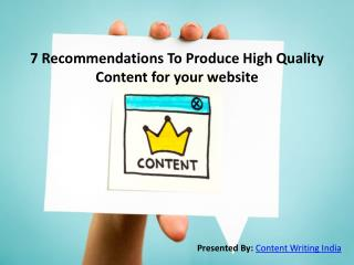 7 Recommendations To Produce High Quality Content for your website