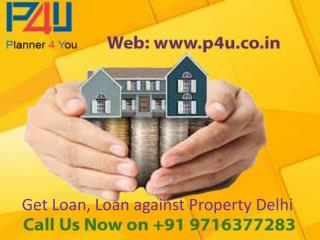 Get Loan, Loan against Property Delhi - P4U Call  91 9716377283