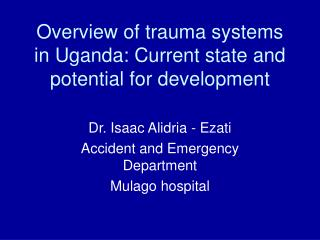 Overview of trauma systems in Uganda: Current state and potential for development