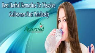 Best Herbal Remedies To Dissolve Gallstones Fast Painlessly