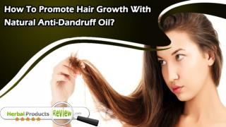 How To Promote Hair Growth With Natural Anti-Dandruff Oil?
