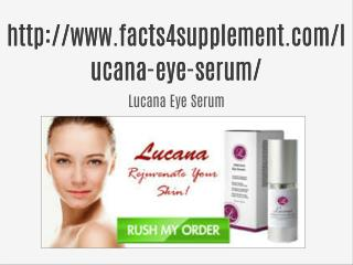 Lucana Eye Serum <<<>>>> http://www.facts4supplement.com/lucana-eye-serum/