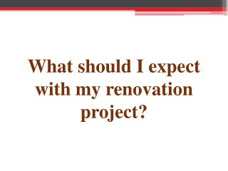 What Should I Expect With My Renovation Project?