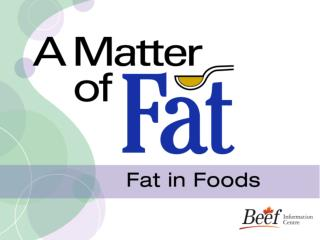 A Matter of Fat: Fat in Foods