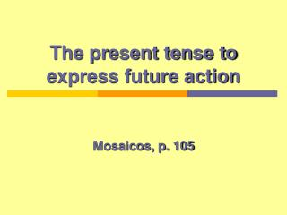 The present tense to express future action