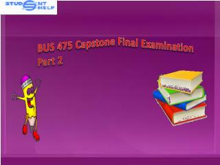 BUS 475 Capstone Final Examination Part 2 | BUS 475 Capstone Answers  - Studentehelp