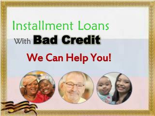 Installment Loans With bad credit - Easily Provide Cash Advance Loans For Bad Credit Holder