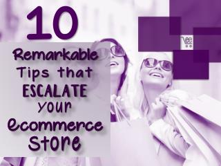 10 Remarkable Tips that Escalate Your Ecommerce Store | Ecomextension