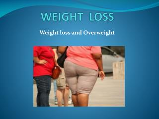 Weight loss and over weight