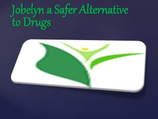 Jobelyn a Safer Alternative to Drugs
