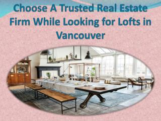 Choose A Trusted Real Estate Firm While Looking for Lofts in Vancouver