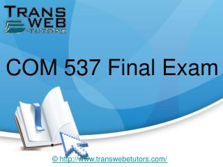COM 537 Final Exam Answers : COM 537 Final Exam  - Transweb E Tutors