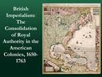 British Imperialism: The Consolidation of Royal Authority in the American Colonies, 1650-1763