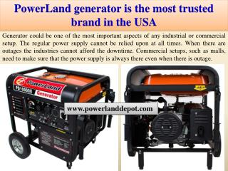 PowerLand generator is the most trusted brand in the USA