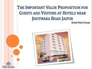 The Important Value Proposition for Guests and Visitors at Hotels near Jhotwara Road Jaipur