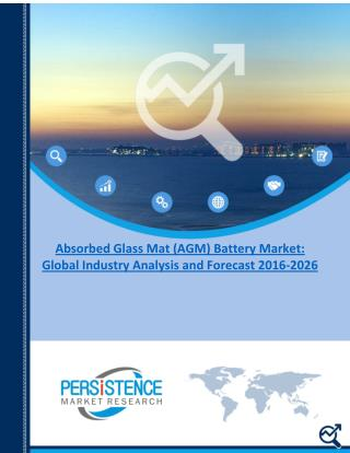 Absorbed Glass Mat (AGM) Battery Market: Global Industry Analysis and Forecast 2016 - 2026