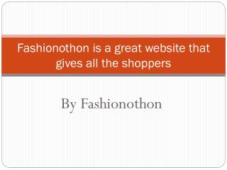 Fashionothon is a great website that gives all the shoppers