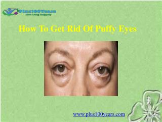 How to get rid of puffy eyes naturally