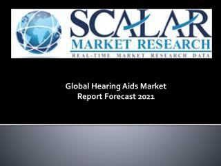 Global Hearing Aids Market by Products, Market Dynamics, Market Segmentation, and Market Geography Analysis Report Forec
