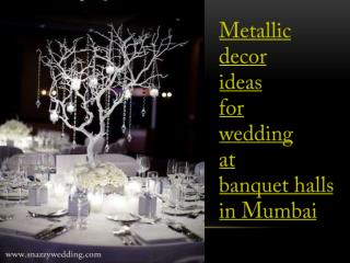 Metallic decor ideas for wedding at banquet halls in Mumbai