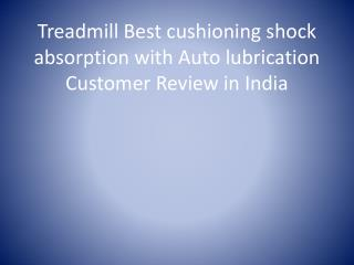 Treadmill Best cushioning shock absorption with Auto lubrication Customer Review in India