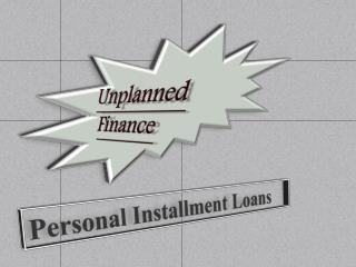 Personal Installment Loans Can Reform Your All Financial Issue And Help You To Get Quick Funds