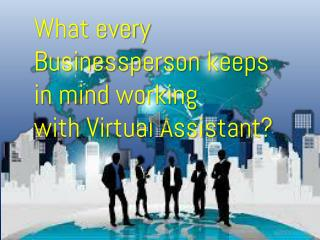 What every Businessperson keeps in mind working with virtual assistant