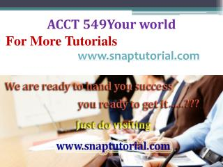 ACCT 549 Your world/snaptutorial.com