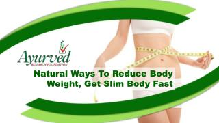 Natural Ways To Reduce Body Weight, Get Slim Body Fast